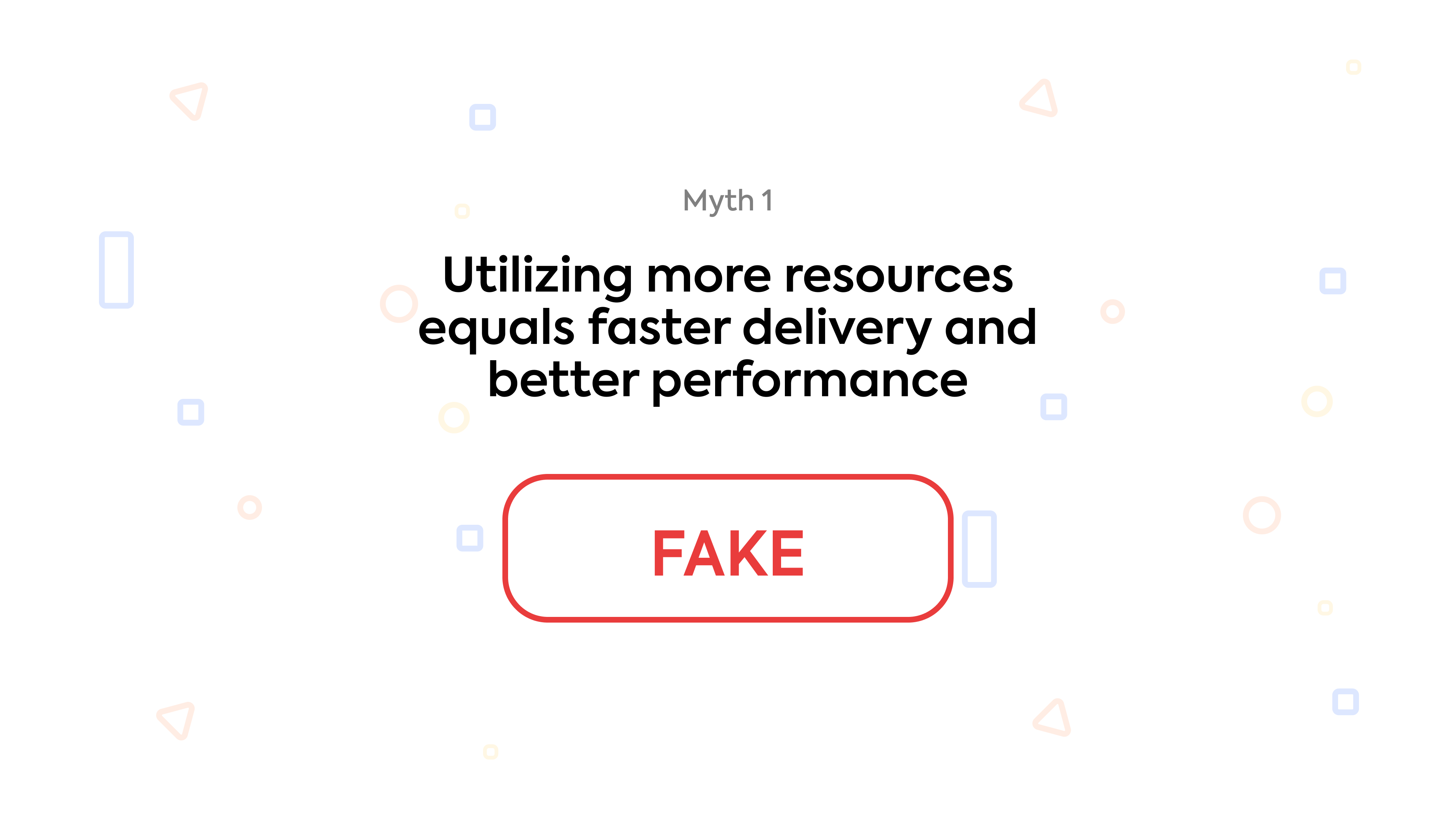 Myth 1: Utilizing more resources equals faster delivery and better performance